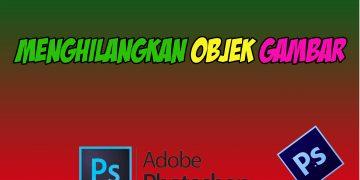 Cara Menghilangkan Objek Yang Tidak Di Inginkan Di Adobe Photoshop